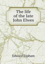 The Life of the Late John Elwes by Edward Topham