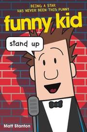 Funny Kid: Stand Up by Matt Stanton
