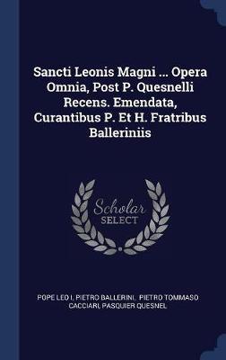 Sancti Leonis Magni ... Opera Omnia, Post P. Quesnelli Recens. Emendata, Curantibus P. Et H. Fratribus Balleriniis by Pope Leo I image