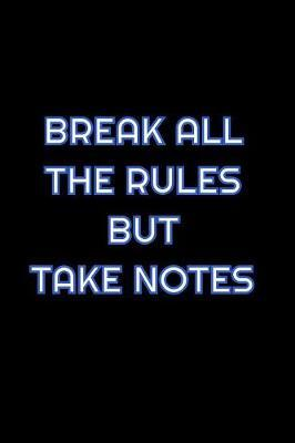 Break All The Rules But Take Notes by Simply Career Notebooks