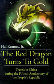 The Red Dragon Turns to Gold: Travels in China During the Fiftieth Anniversary of the People's Republic by Hal Reames, Jr image