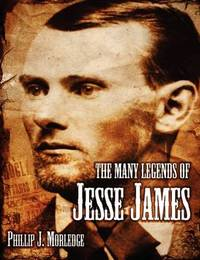 The Many Legends of Jesse James by Phillip J Morledge