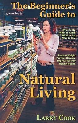 The Beginner's Guide to Natural Living by Larry R. Cook image