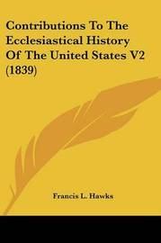 Contributions To The Ecclesiastical History Of The United States V2 (1839) by Francis L Hawks image