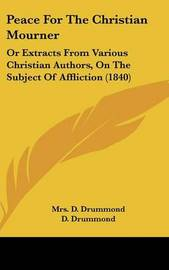 Peace For The Christian Mourner: Or Extracts From Various Christian Authors, On The Subject Of Affliction (1840) image
