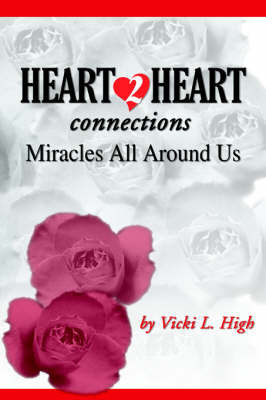 Heart 2 Heart Connections: Miracles All around Us by Vicki L. High