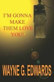 I'm Gonna Make Them Love You! by Wayne G. Edwards image