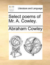 Select Poems of Mr. A. Cowley. by Abraham Cowley