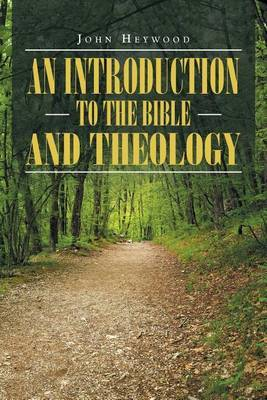 An Introduction to the Bible and Theology by John Heywood