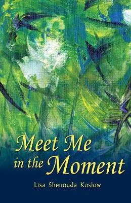 Meet Me in the Moment by Lisa Koslow
