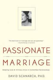 Passionate Marriage: Keeping love and intimacy alive in committed relationships by David Morris Schnarch