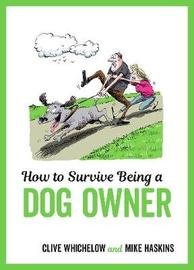 How to Survive Being a Dog Owner by Mike Haskins