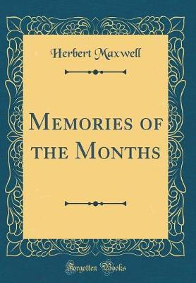 Memories of the Months (Classic Reprint) by Herbert Maxwell image