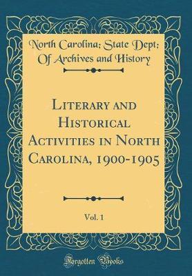 Literary and Historical Activities in North Carolina, 1900-1905, Vol. 1 (Classic Reprint) by North Carolina History