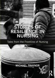 Stories of Resilience in Nursing by Michael Traynor