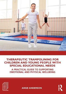 Therapeutic Trampolining for Children and Young People with Special Educational Needs by Ange Anderson