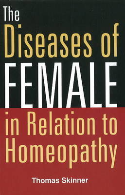 Diseases of Females in Relation to Homeopathy by Thomas Skinner