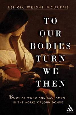 To Our Bodies Turn We Then by Felecia Wright McDuffie