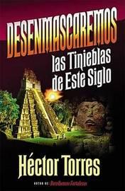 Desenmascaremos Las Tinieblas De Este Siglo by Hector Torres image