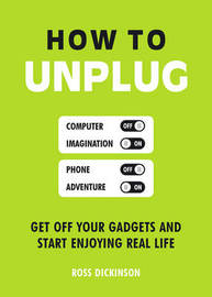 How to Unplug by Ross Dickinson