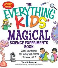The Everything Kids' Magical Science Experiments Book by Tom Robinson image