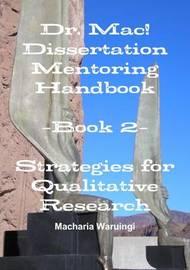Dr. Mac! Dissertation Mentoring Handbook: Book 2- Strategies For Qualitative Research by Macharia Waruingi