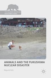 Animals and the Fukushima Nuclear Disaster by Mayumi Itoh