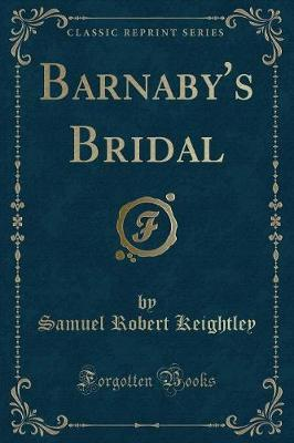 Barnaby's Bridal (Classic Reprint) by Samuel Robert Keightley image
