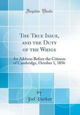 The True Issue, and the Duty of the Whigs by Joel Parker image