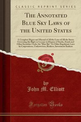 The Annotated Blue Sky Laws of the United States by John M Elliott