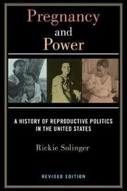 Pregnancy and Power, Revised Edition by Rickie Solinger
