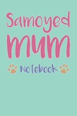 Samoyed Mum Composition Notebook of Dog Mum Journal by Melany D