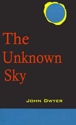The Unknown Sky: A Novel of the Moon by John Dwyer image