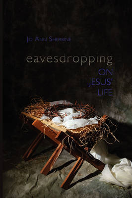 Eavesdropping on Jesus' Life by Jo Ann Sherbine image