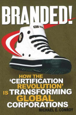 Branded!: How the 'Certification Revolution' is Transforming Global Corporations by Michael E. Conroy image