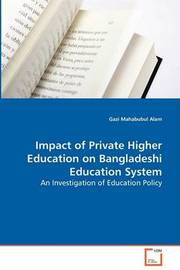 Impact of Private Higher Education on Bangladeshi Education System by Gazi Mahabubul Alam