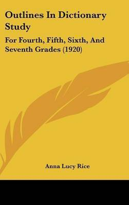 Outlines in Dictionary Study: For Fourth, Fifth, Sixth, and Seventh Grades (1920) by Anna Lucy Rice
