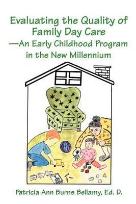 Evaluating the Quality of Family Day Care--An Early Childhood Program in the New Millennium by Patricia Ann Burns Bellamy image