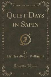 Quiet Days in Sapin (Classic Reprint) by Charles Bogue Luffmann