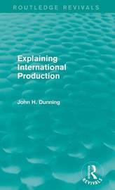 Explaining International Production by John H Dunning
