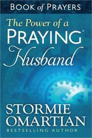 The Power of a Praying Husband Book of Prayers by Stormie Omartian