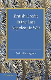 British Credit in the Last Napoleonic War by Audrey Cunningham