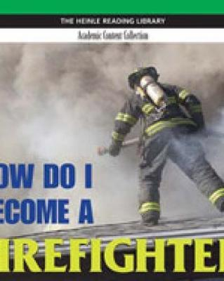 How Do I Become a Firefighter?: Heinle Reading Library, Academic Content Collection by Mindi Englart