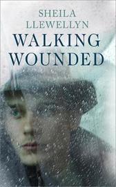 Walking Wounded by Sheila Llewellyn