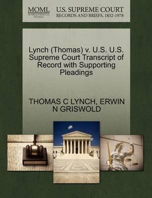Lynch (Thomas) V. U.S. U.S. Supreme Court Transcript of Record with Supporting Pleadings by Thomas C Lynch
