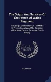The Origin and Services of the Prince of Wales Regiment by * Anonymous image