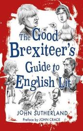 Good Brexiteer's Guide to English Lit, The by John Sutherland