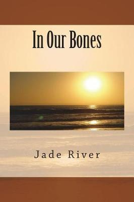 In Our Bones by Jade River image