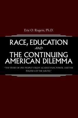 Race, Education and the Continuing American Dilemma: The Story of One People's Fight Against Pain, Power, and the Politics of the South. by Eric O Rogers image