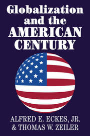 Globalization and the American Century by Alfred E Eckes
